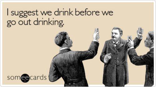 Drink before we Drink?